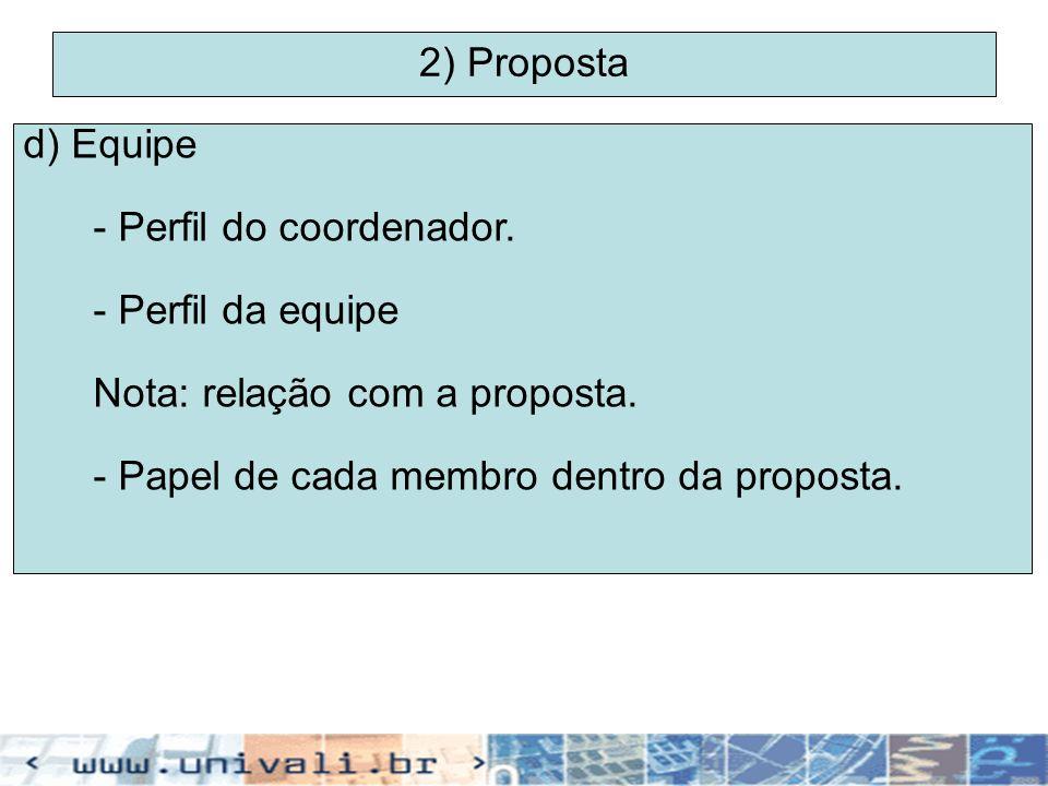 2) Proposta d) Equipe. - Perfil do coordenador. - Perfil da equipe. Nota: relação com a proposta.