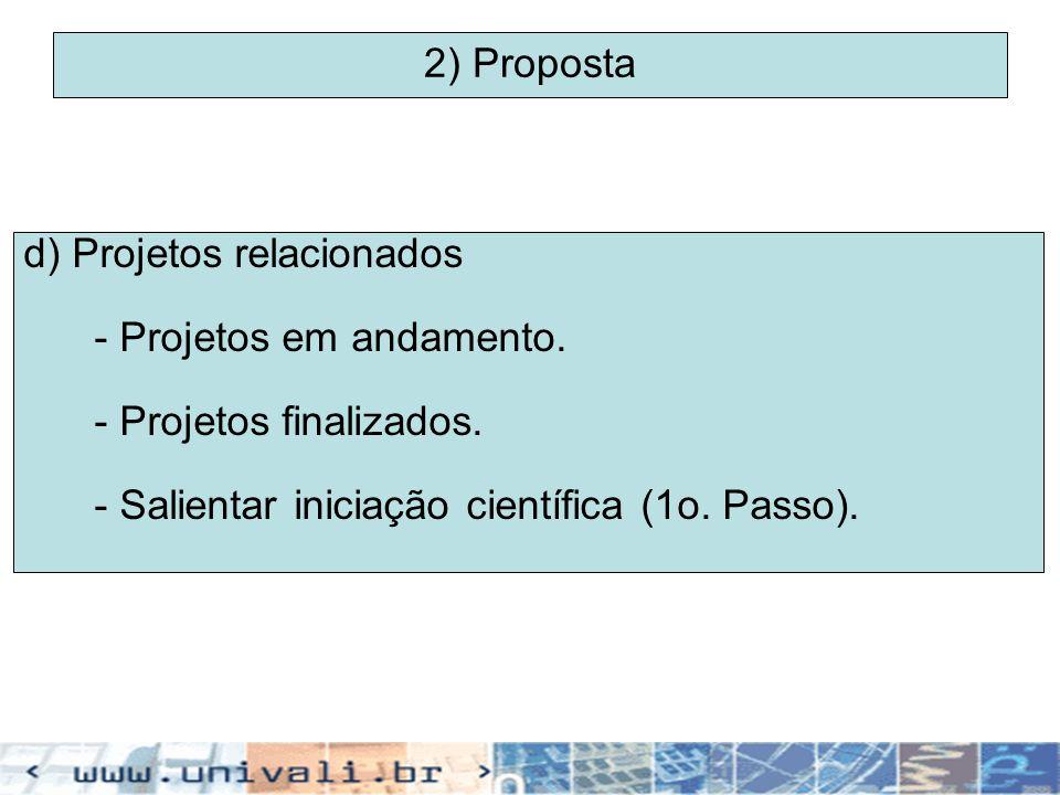 2) Proposta d) Projetos relacionados. - Projetos em andamento.