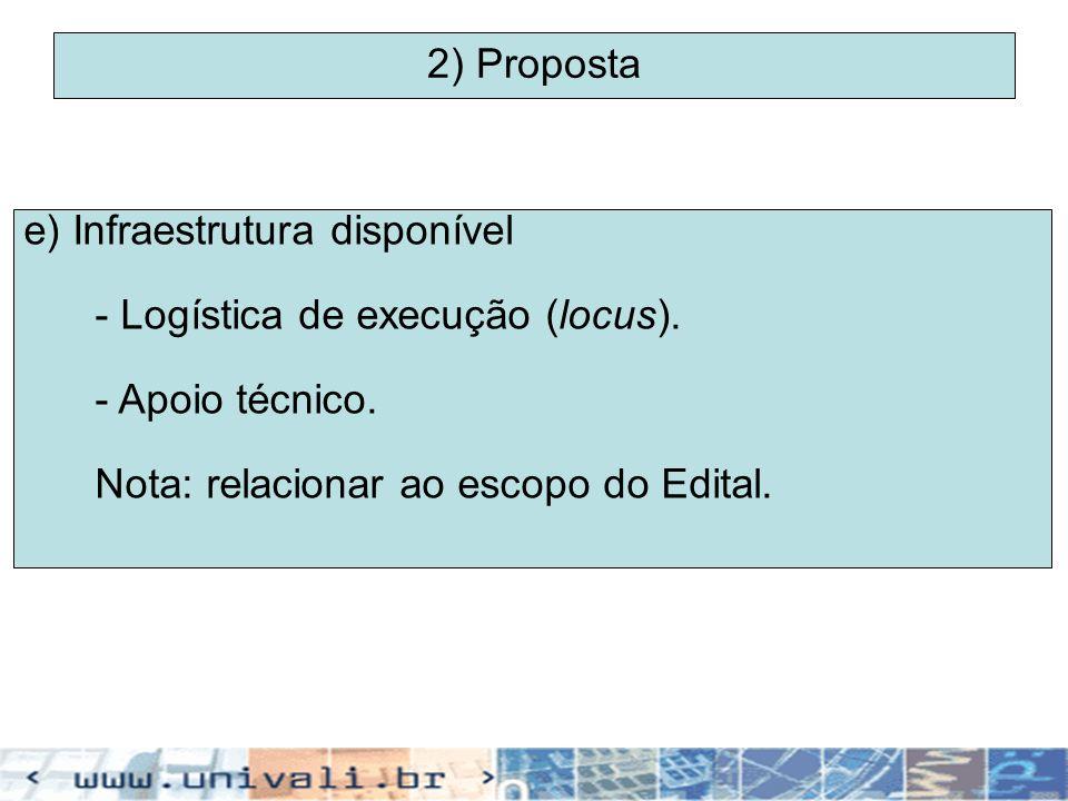 2) Proposta e) Infraestrutura disponível. - Logística de execução (locus).