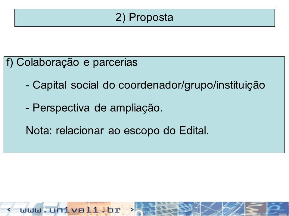 2) Proposta f) Colaboração e parcerias. - Capital social do coordenador/grupo/instituição. - Perspectiva de ampliação.