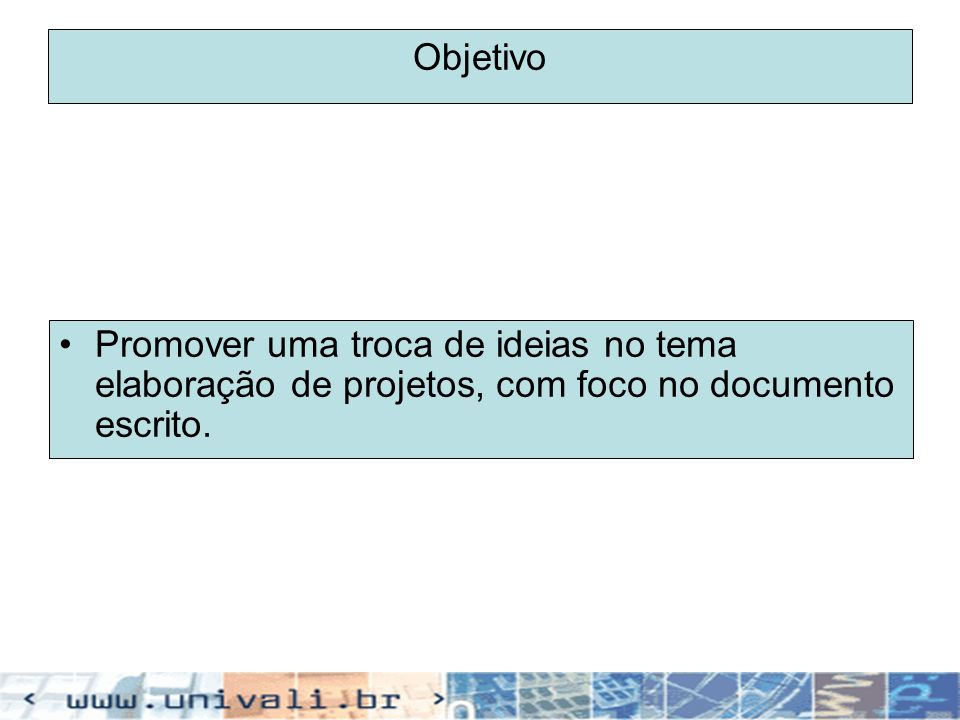 Objetivo Promover uma troca de ideias no tema elaboração de projetos, com foco no documento escrito.