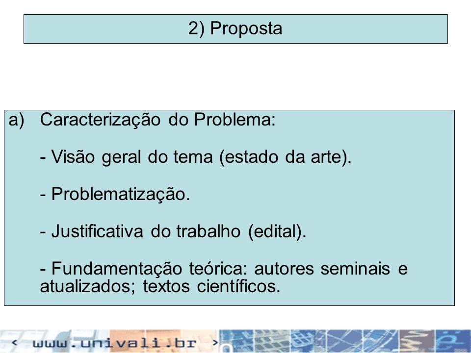 2) PropostaCaracterização do Problema: - Visão geral do tema (estado da arte). - Problematização. - Justificativa do trabalho (edital).
