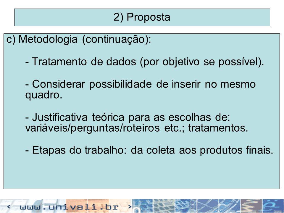 2) Proposta c) Metodologia (continuação): - Tratamento de dados (por objetivo se possível). - Considerar possibilidade de inserir no mesmo quadro.