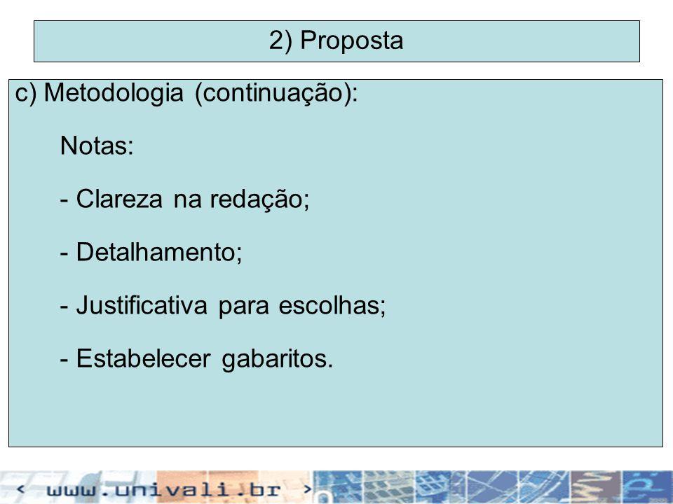 2) Proposta c) Metodologia (continuação): Notas: - Clareza na redação; - Detalhamento; - Justificativa para escolhas;