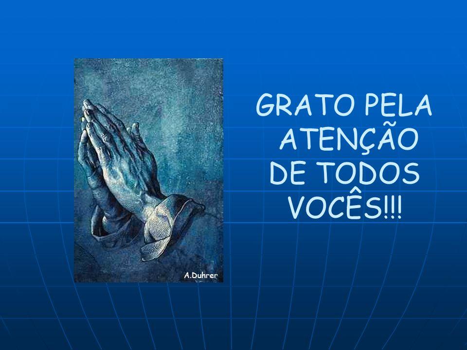 GRATO PELA ATENÇÃO DE TODOS VOCÊS!!! A.Duhrer