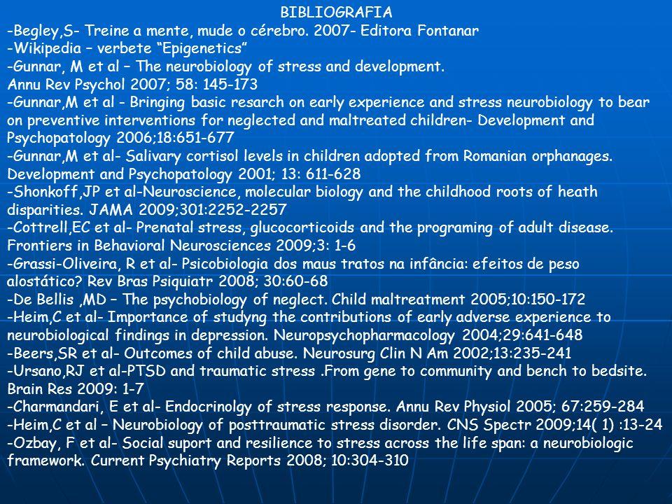 BIBLIOGRAFIA -Begley,S- Treine a mente, mude o cérebro. 2007- Editora Fontanar. -Wikipedia – verbete Epigenetics
