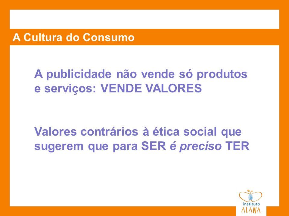 A publicidade não vende só produtos e serviços: VENDE VALORES
