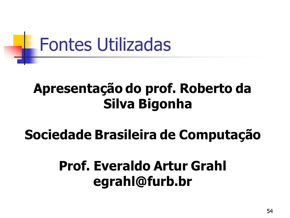 Fontes Utilizadas Apresentação do prof. Roberto da Silva Bigonha
