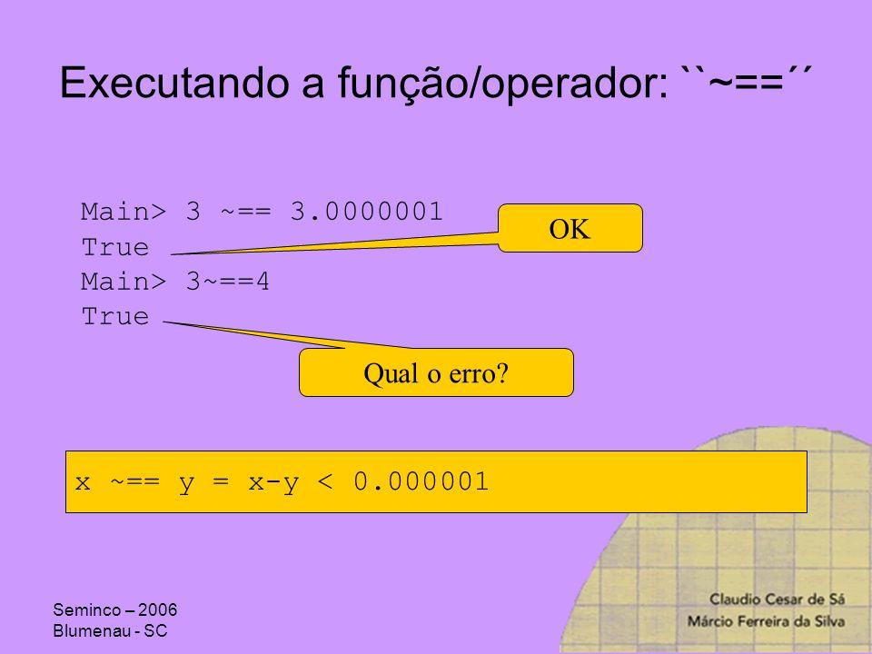 Executando a função/operador: ``~==´´
