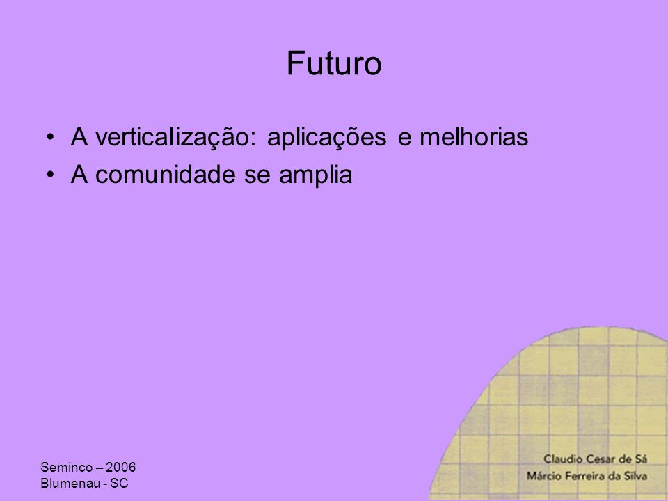 Futuro A verticalização: aplicações e melhorias A comunidade se amplia