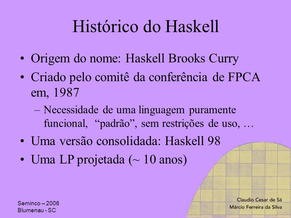 Histórico do Haskell Origem do nome: Haskell Brooks Curry