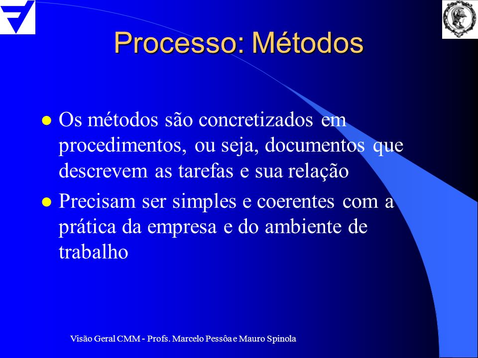 Processo: Métodos Os métodos são concretizados em procedimentos, ou seja, documentos que descrevem as tarefas e sua relação.