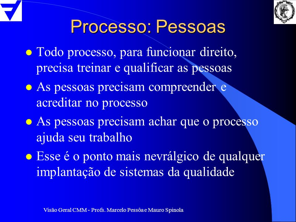 Processo: Pessoas Todo processo, para funcionar direito, precisa treinar e qualificar as pessoas.