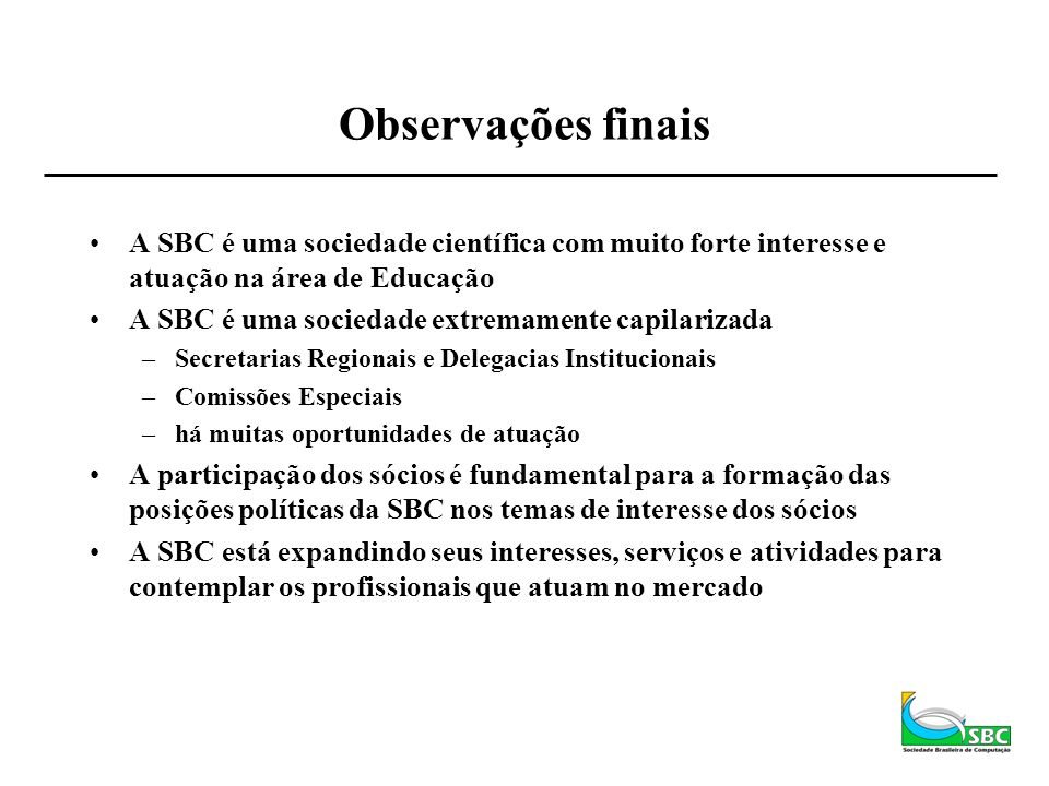 Observações finais A SBC é uma sociedade científica com muito forte interesse e atuação na área de Educação.