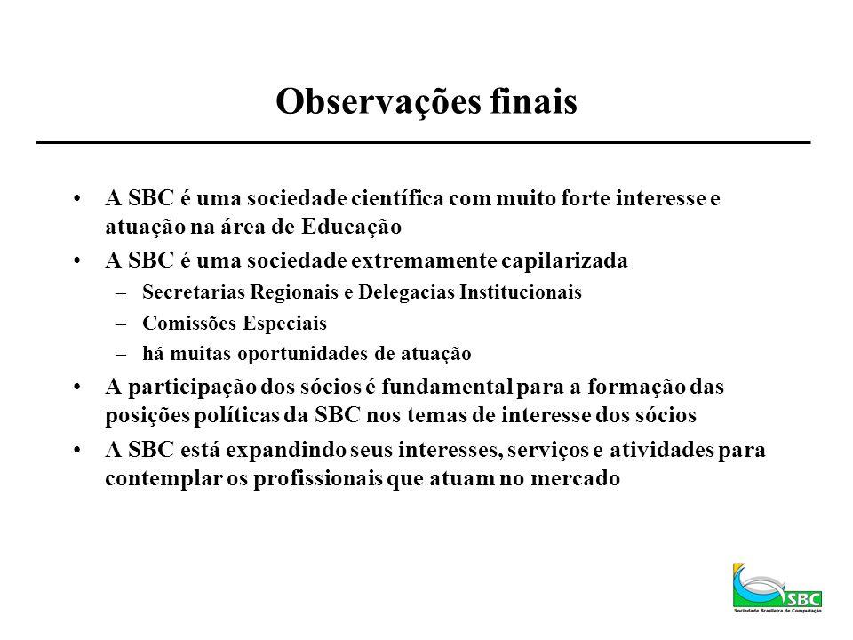 Observações finaisA SBC é uma sociedade científica com muito forte interesse e atuação na área de Educação.