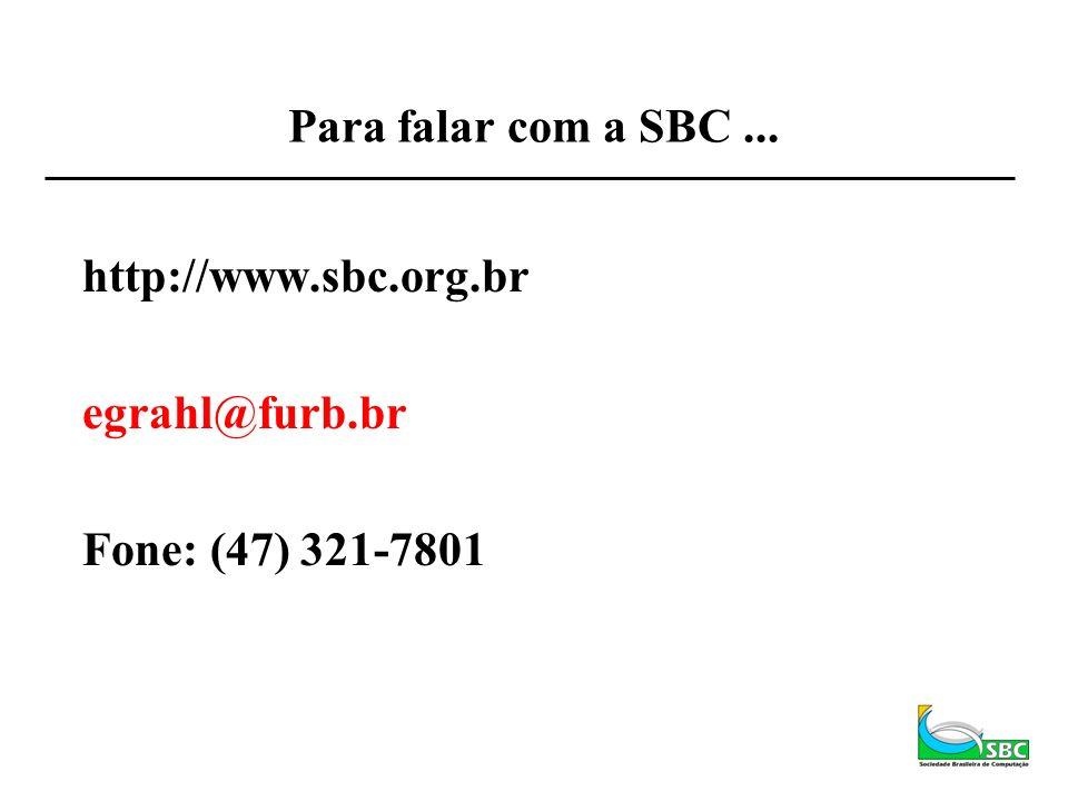 Para falar com a SBC ... http://www.sbc.org.br egrahl@furb.br Fone: (47) 321-7801