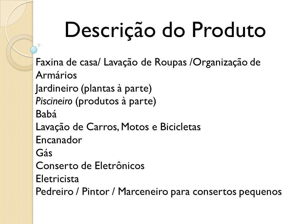 Descrição do Produto Faxina de casa/ Lavação de Roupas /Organização de Armários. Jardineiro (plantas à parte)