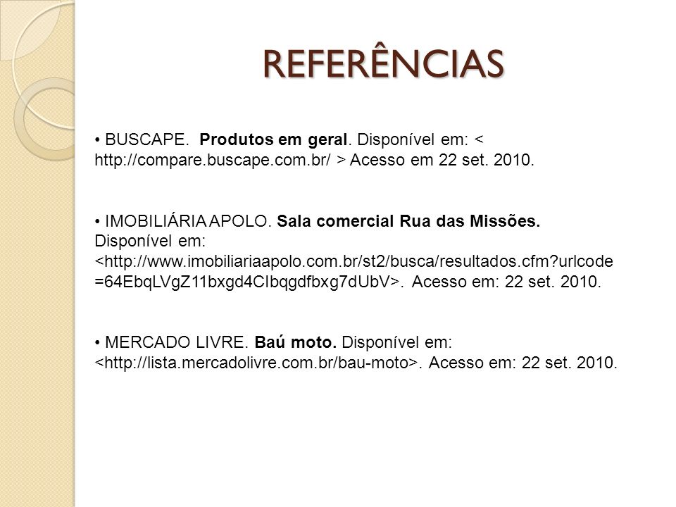 REFERÊNCIAS BUSCAPE. Produtos em geral. Disponível em: < http://compare.buscape.com.br/ > Acesso em 22 set. 2010.