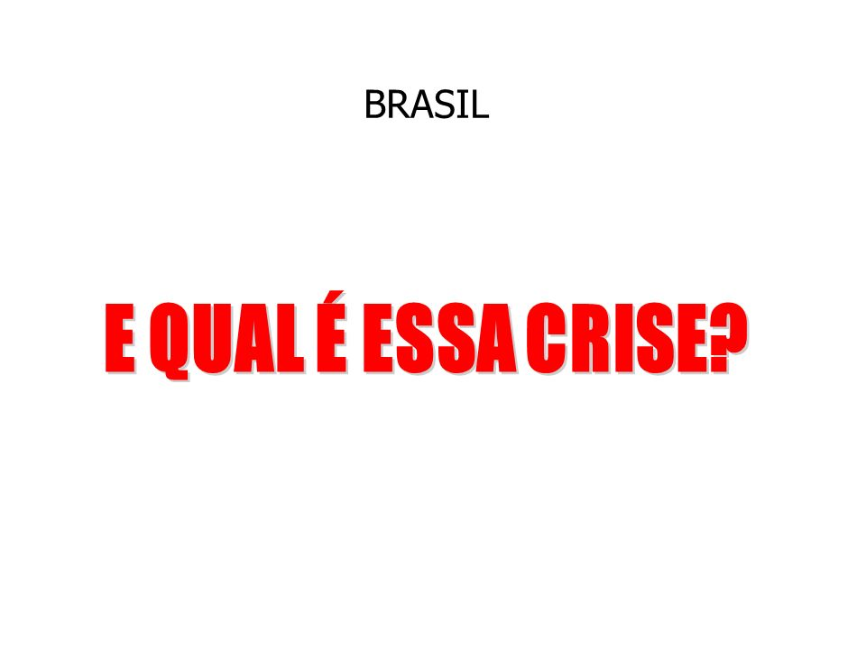 BRASIL E QUAL É ESSA CRISE