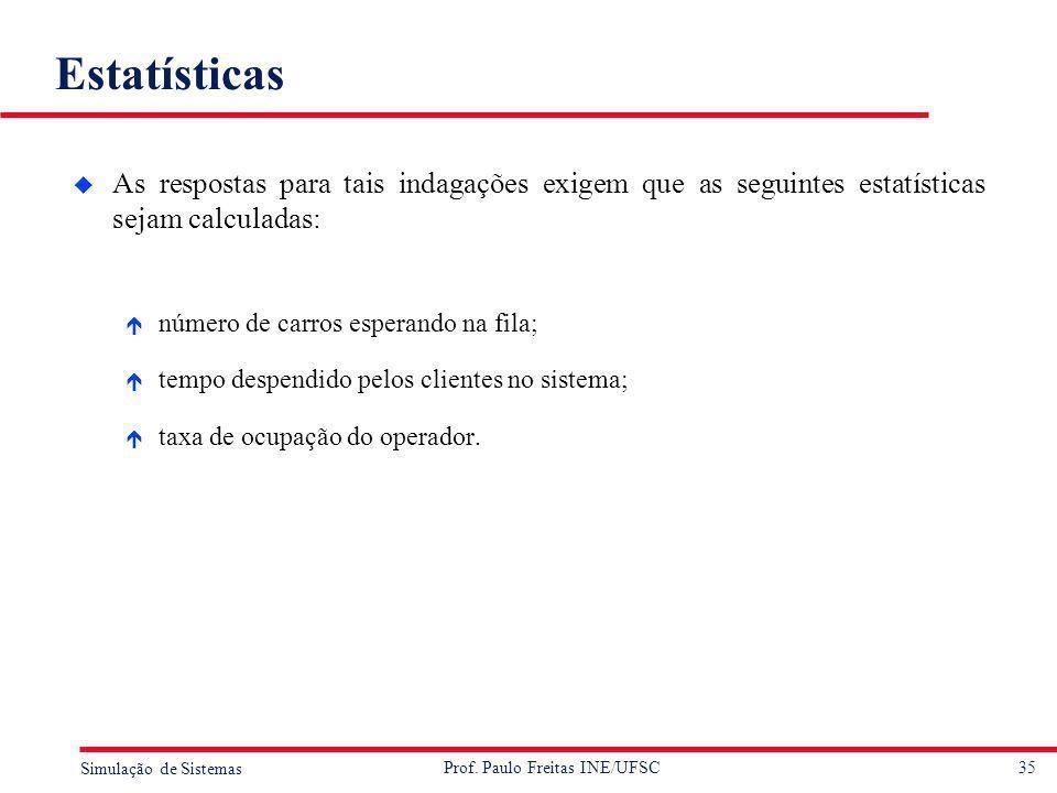 EstatísticasAs respostas para tais indagações exigem que as seguintes estatísticas sejam calculadas:
