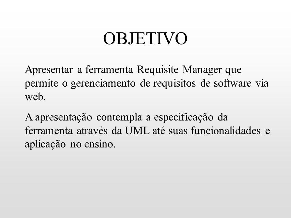 OBJETIVOApresentar a ferramenta Requisite Manager que permite o gerenciamento de requisitos de software via web.