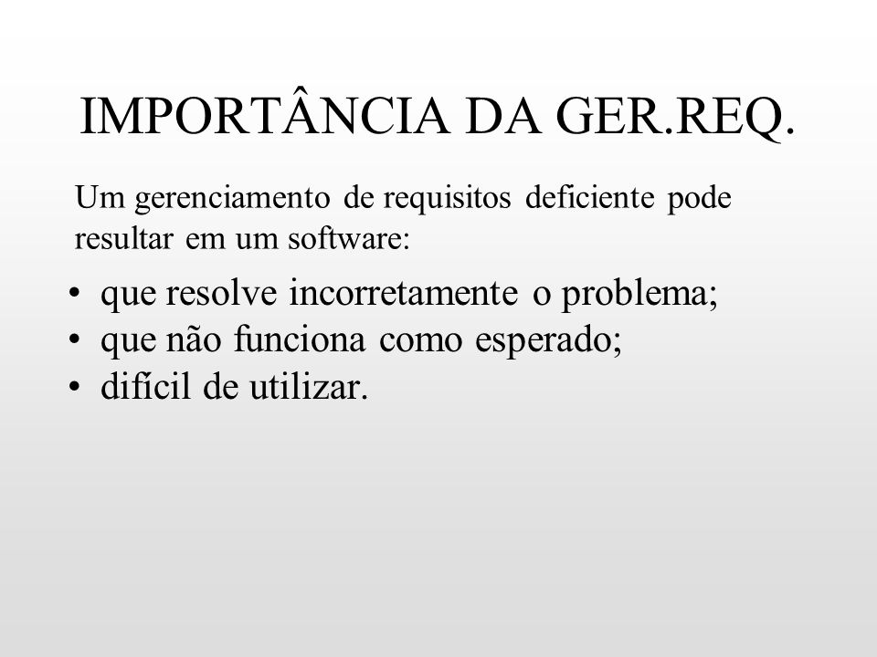 IMPORTÂNCIA DA GER.REQ. que resolve incorretamente o problema;