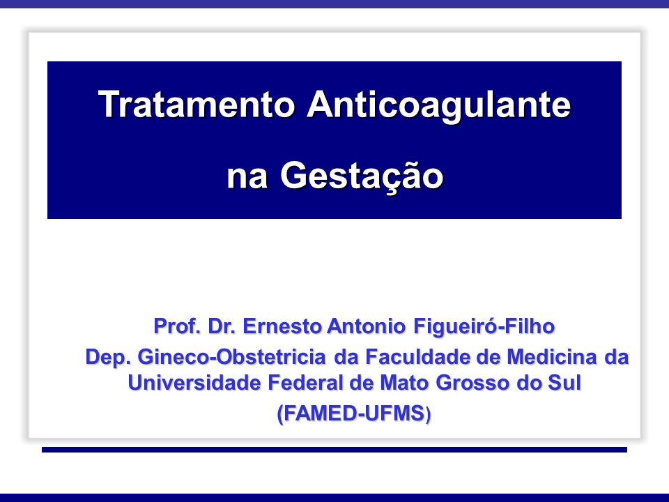 Tratamento Anticoagulante Prof. Dr. Ernesto Antonio Figueiró-Filho