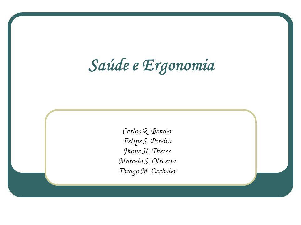 Saúde e Ergonomia Carlos R. Bender Felipe S. Pereira Jhone H.
