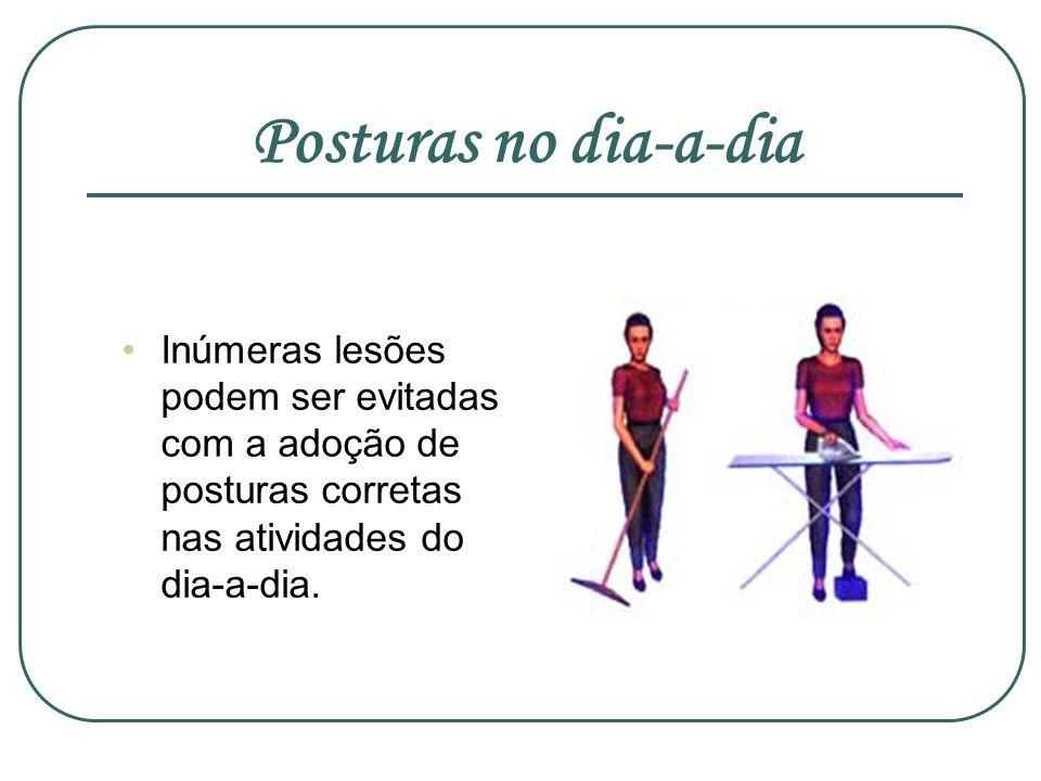 Posturas no dia-a-diaInúmeras lesões podem ser evitadas com a adoção de posturas corretas nas atividades do dia-a-dia.