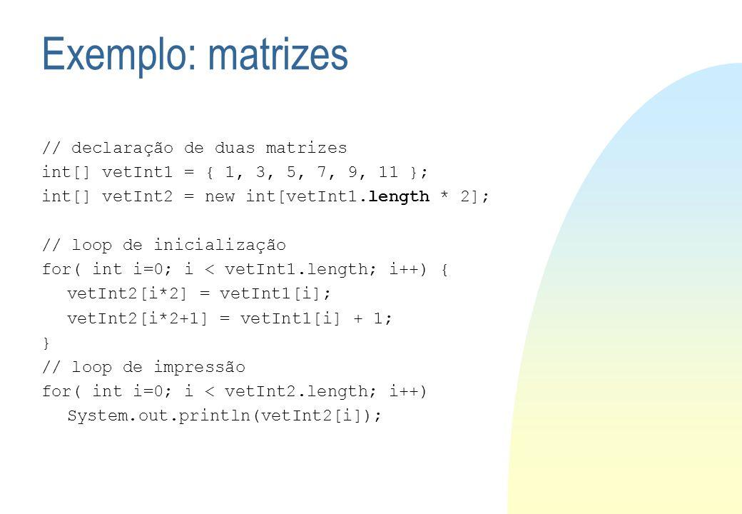 Exemplo: matrizes // declaração de duas matrizes