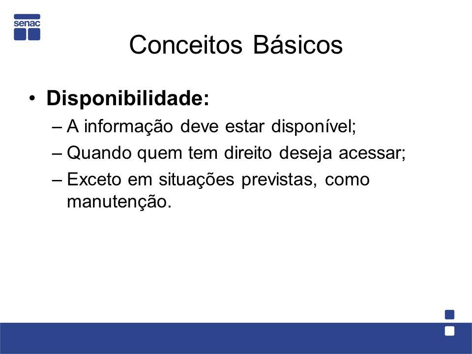 Conceitos Básicos Disponibilidade: A informação deve estar disponível;