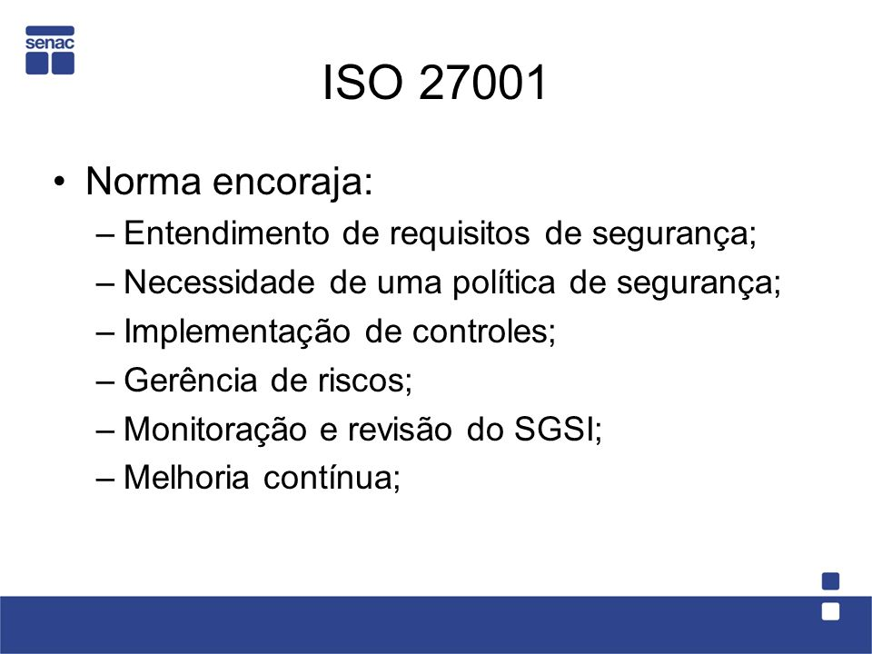 ISO 27001 Norma encoraja: Entendimento de requisitos de segurança;