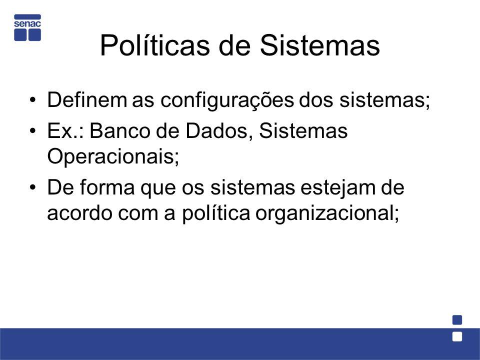 Políticas de Sistemas Definem as configurações dos sistemas;