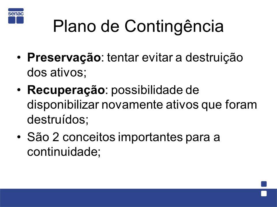 Plano de Contingência Preservação: tentar evitar a destruição dos ativos;