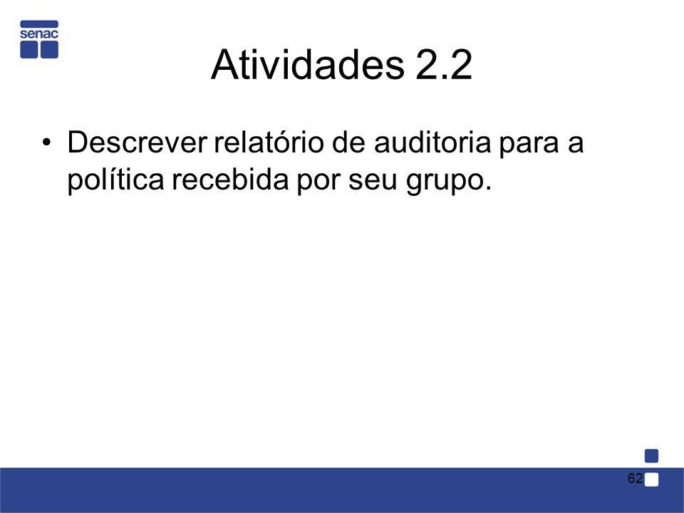 Atividades 2.2 Descrever relatório de auditoria para a política recebida por seu grupo.