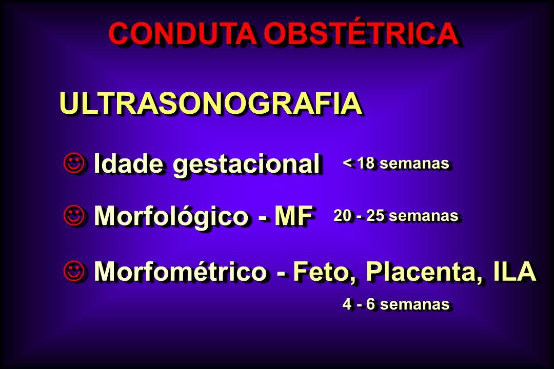 CONDUTA OBSTÉTRICA ULTRASONOGRAFIA Idade gestacional Morfológico - MF