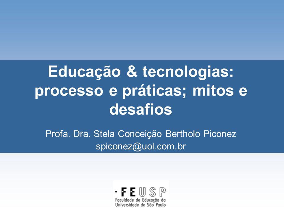 Educação & tecnologias: processo e práticas; mitos e desafios