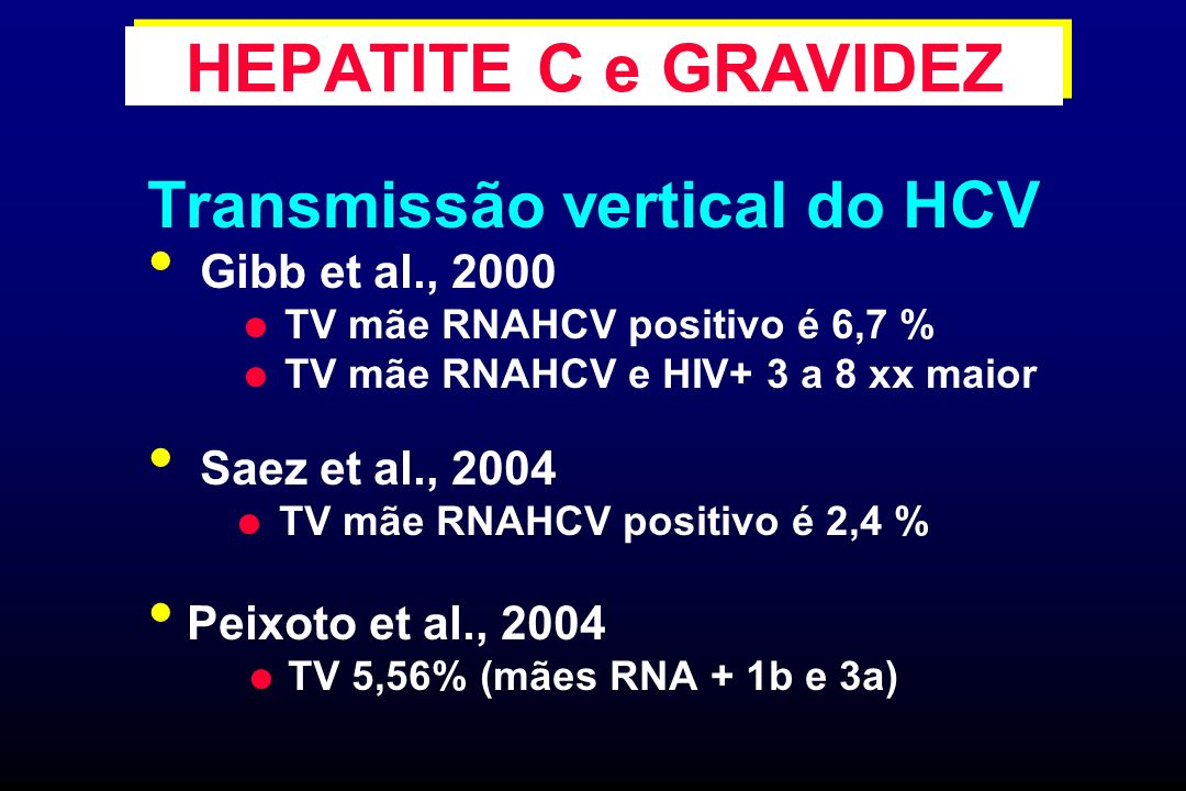 HEPATITE C e GRAVIDEZ Transmissão vertical do HCV Gibb et al., 2000