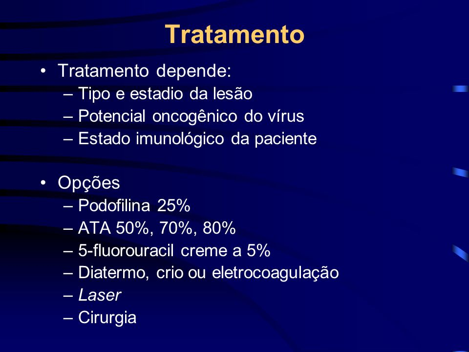 Tratamento Tratamento depende: Opções Tipo e estadio da lesão