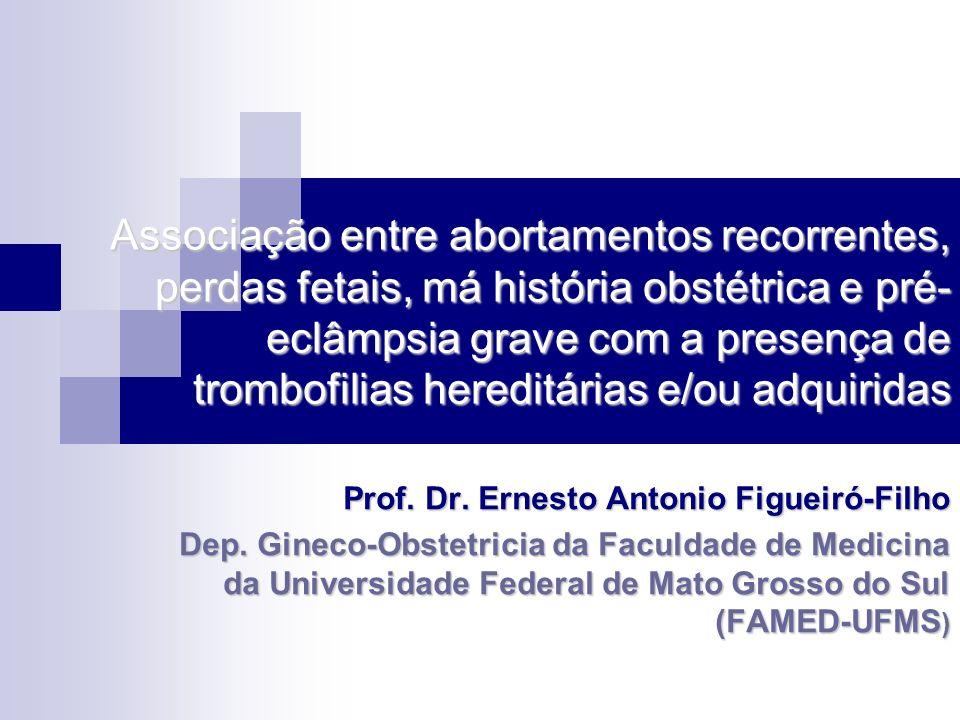Associação entre abortamentos recorrentes, perdas fetais, má história obstétrica e pré-eclâmpsia grave com a presença de trombofilias hereditárias e/ou adquiridas