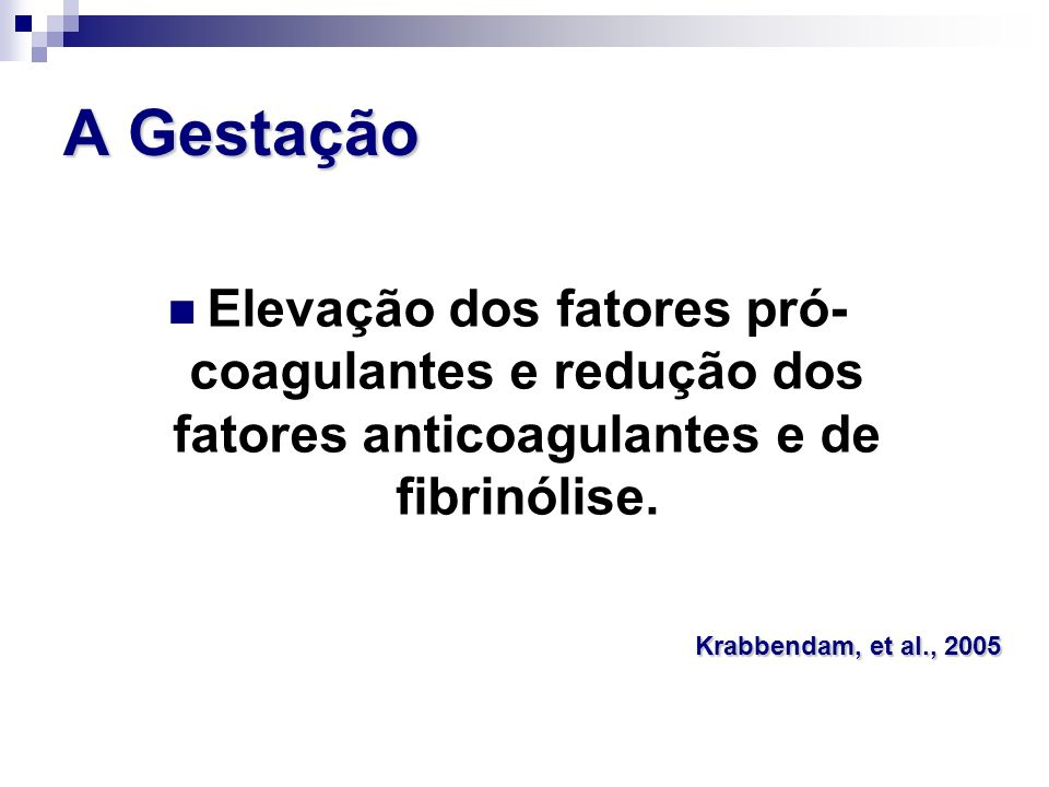 A Gestação Elevação dos fatores pró-coagulantes e redução dos fatores anticoagulantes e de fibrinólise.