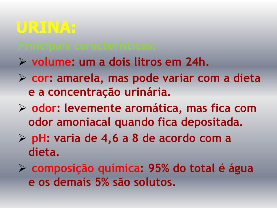 URINA: Principais características: volume: um a dois litros em 24h.