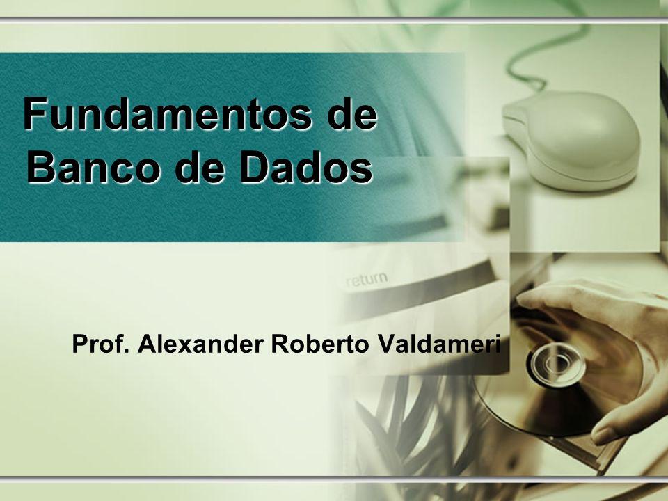 Fundamentos de Banco de Dados Prof. Alexander Roberto Valdameri