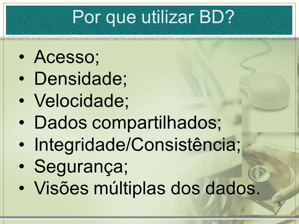 Por que utilizar BD Acesso; Densidade; Velocidade; Dados compartilhados; Integridade/Consistência;