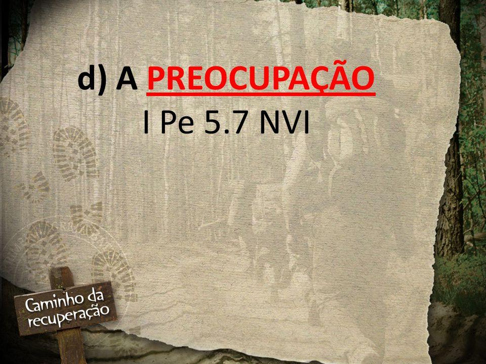 d) A PREOCUPAÇÃO I Pe 5.7 NVI