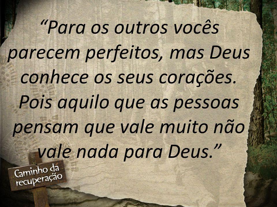 Para os outros vocês parecem perfeitos, mas Deus conhece os seus corações.