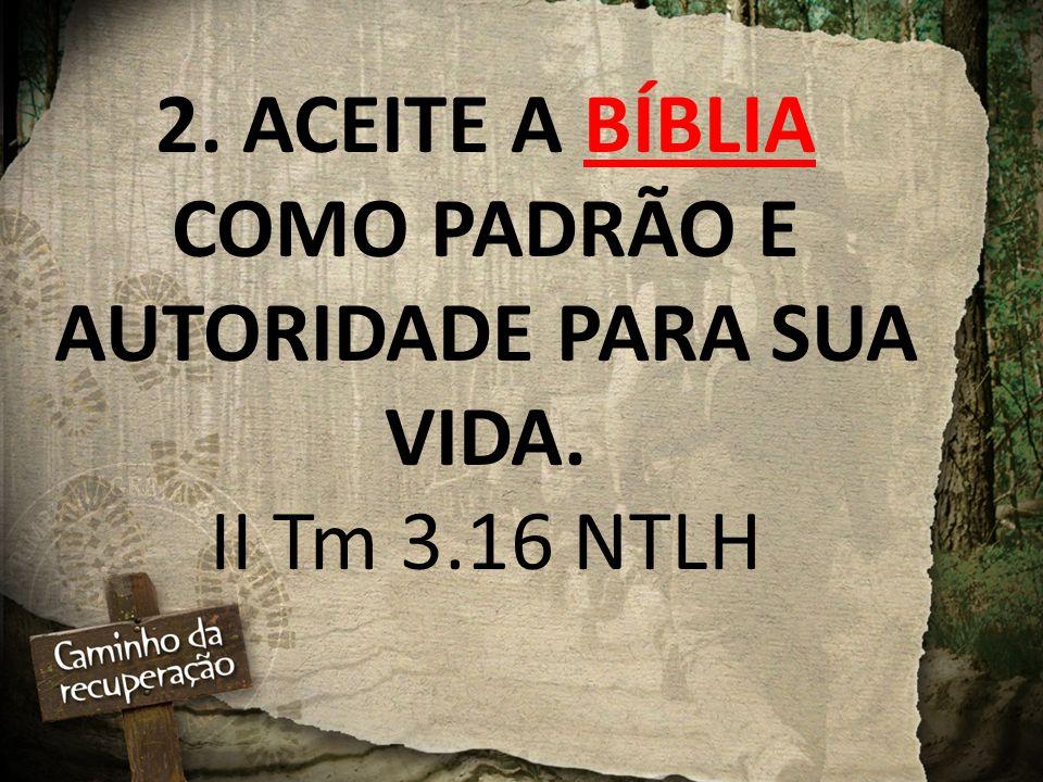 2. ACEITE A BÍBLIA COMO PADRÃO E AUTORIDADE PARA SUA VIDA. II Tm 3