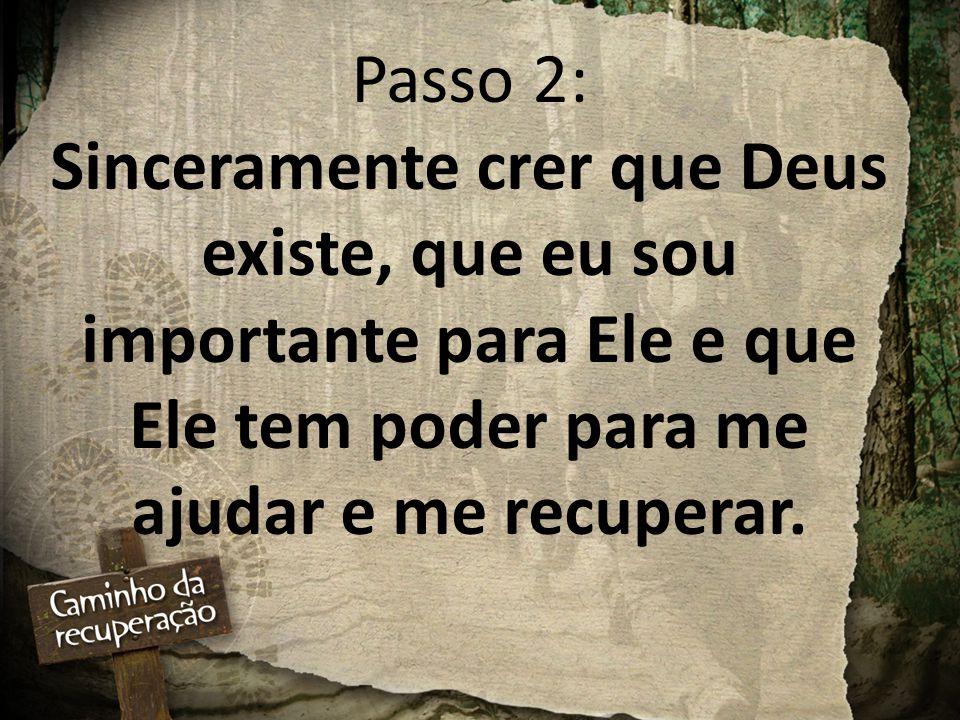 Passo 2: Sinceramente crer que Deus existe, que eu sou importante para Ele e que Ele tem poder para me ajudar e me recuperar.