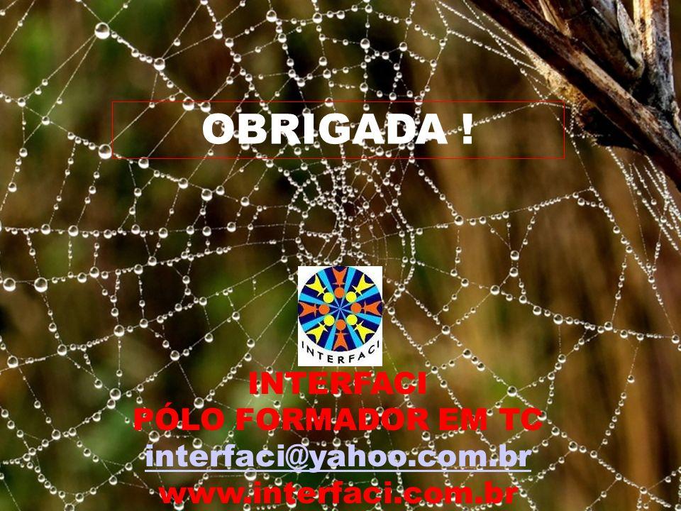 OBRIGADA ! INTERFACI PÓLO FORMADOR EM TC interfaci@yahoo.com.br