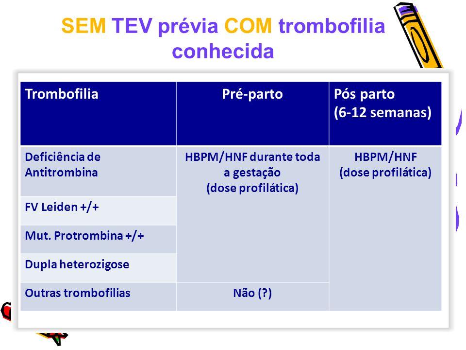 SEM TEV prévia COM trombofilia HBPM/HNF durante toda a gestação